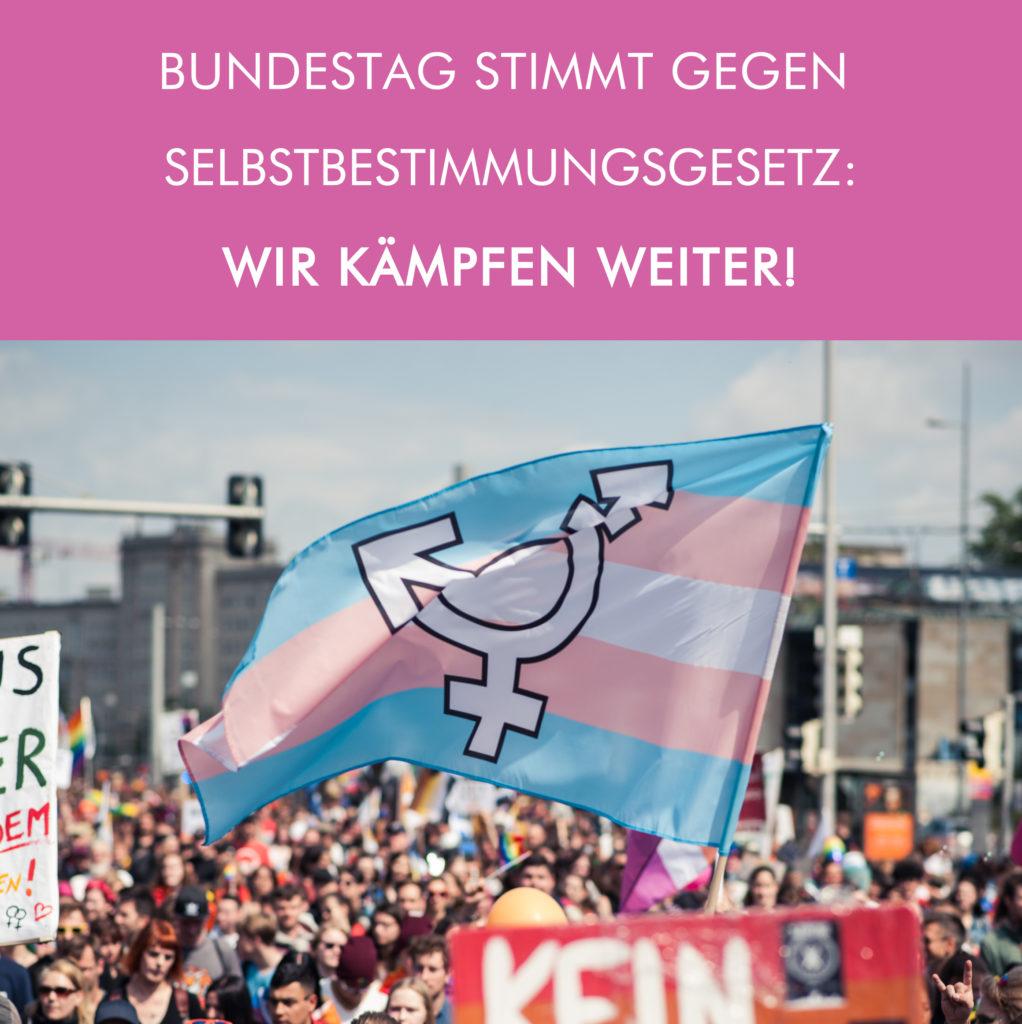Bundestag stimmt gegen Entwurf des Selbstbestimmungsgesetzes – Wir kämpfen weiter!